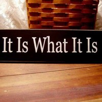 IT IS WHAT IT IS Funny Wood Sign | CountryWorkshop - Folk Art & Primitives on ArtFire