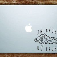 In Crust We Trust Pizza Quote Laptop Apple Macbook Quote Wall Decal Sticker Art Vinyl Beautiful Inspirational Motivational Food Funny