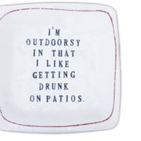 "Porcelain Dish - ""I'm Outdoorsy in that I Like Geting Drunk on Patios"""
