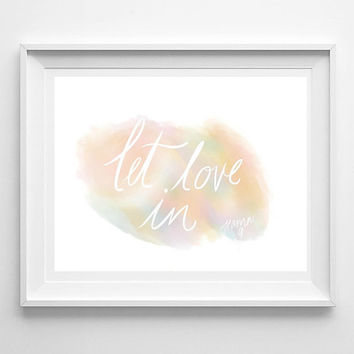 Let love in, watercolor print, printable wall art, digital download, instant download, 8x10 wall print