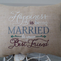 "Embroidered Burlap Pillow  ""Happiness is being Married to your best friend "" Decorative pillow, Cottage style pillow, wedding pillow"