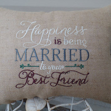"""Embroidered Burlap Pillow  """"Happiness is being Married to your best friend """" Decorative pillow, Cottage style pillow, wedding pillow"""