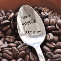 Dear Coffee, I Love You (TM)-  Hand Stamped Vintage Coffee Spoon for COFFEE LOVERS