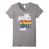 Make America GAY Again - Pride T-Shirt