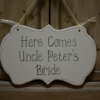 "Wedding Sign, Hand Painted Wooden Cottage Chic Personalized Flower Girl / Ring Bearer Sign, ""Here Comes Uncle's Bride."""
