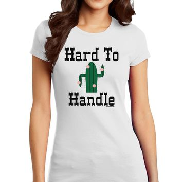 Hard To Handle Cactus Juniors Petite T-Shirt by TooLoud