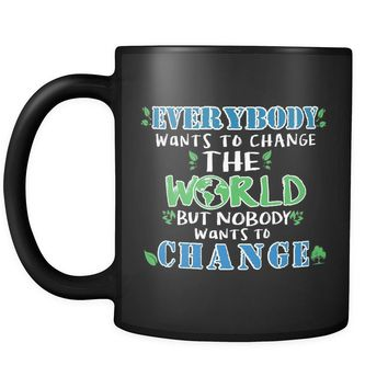 Eco Mug Everybody Wants To Change The World But 11oz Black Coffee Mugs