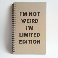 I'm Not Weird I'm Limited Edition, 5x8 writing journal, custom spiral notebook, personalized brown kraft memory book, small sketchbook