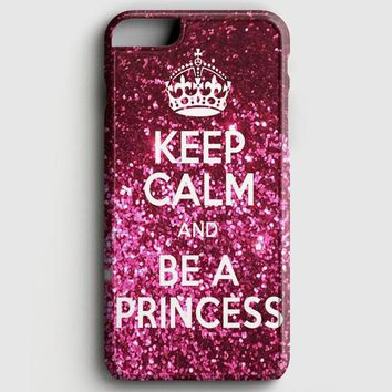 Keep Calm And Be A Princess iPhone 8 Case