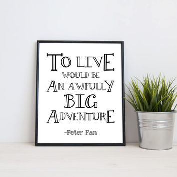 To live would be an awfully big adventure, Peter Pan, 8x10 digital print, black and white quote, instant printable poster, typography