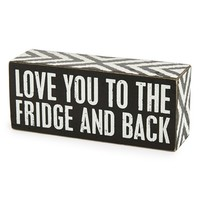Primitives by Kathy 'Love You to the Fridge and Back' Box Sign
