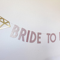 Bride To Be Banner- Bride To Be -Wedding Decorations - Bachelorette Party Decor- Bridal Shower Decor- Blush and Gold Wedding- Blush and Gold