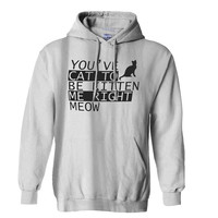 You ve Cat to be Kitten Me Right Meow New Hoodie for Mens Hoodie and Womens Hoodie *