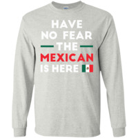 Have No Fear The Mexican Is Here Mexico Pride Funny  LS Ultra Cotton Tshirt