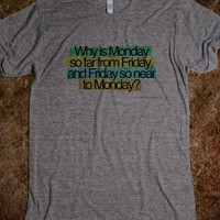 Why is Monday so far from Friday t shirt