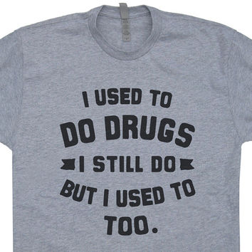 I Used to Do Drugs T Shirt I Still Do Mitch Hedberg Tee Vintage Grateful Dead T Shirt Comedian T Shirt Retro Marijuana 420 Tees