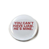 One Direction - You can't have Liam. He's mine. - 2.25 inch button/ pin - Red and White - 1D