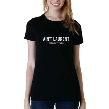 Ain't Laurent Without Yves T-shirts Summer 2018 Dropship Graphic Tshirts Funny Harajuku Streetwear Tumblr Aesthetic Top