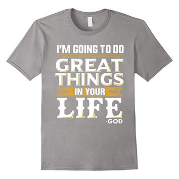 Great Things In Your Life God Christian Religious T Shirt