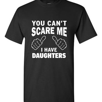 You Can't Scare Me I have Daughters Funny T-shirt Tshirt Tee Shirt Dad Joke Grandpa Birthday present from kids Fathers day gift for Dad