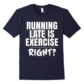 Running Late Is Exercise Right Jogging Marathon T-shirt