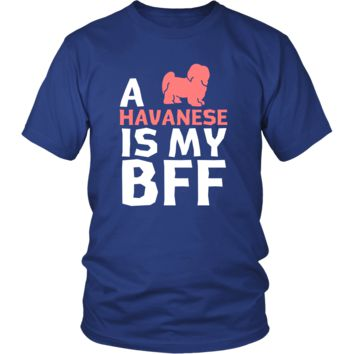 Havanese Shirt - a Havanese is my bff- Dog Lover Gift