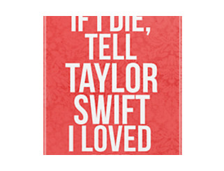 If I Die, Tell Taylor Swift I Loved Her