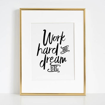 WORK HARD And DREAM Big, Motivational Quote,Inspirational Quote,Success Quote,Office Decor,Work Hard Stay Humble,Quote Prints,Calligraphy