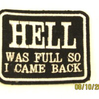 HELL WAS FULL SO I CAME BACK Iron on Small Patch for Motorcycle Biker Vest