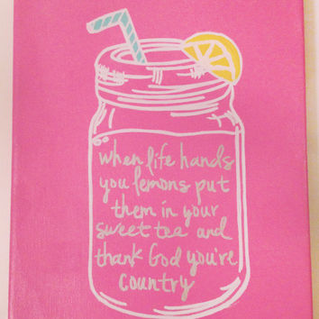 when life hands you lemonds put them in your sweet tea and thank god you're country mason jar canvas
