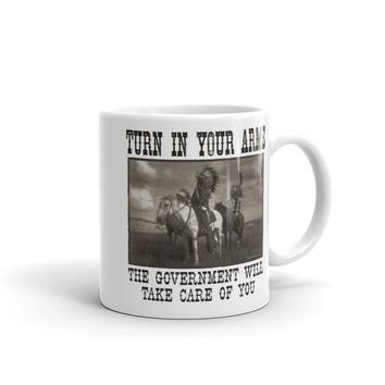 Turn In Your Guns The Government Will Take Care Of You Mug