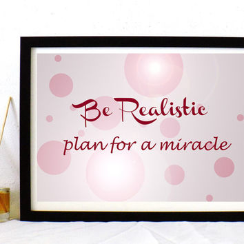 Be realistic, Plan for a miracle poster, inspirational art print,typography A3 print , wall art decor for your home,inspirational quote