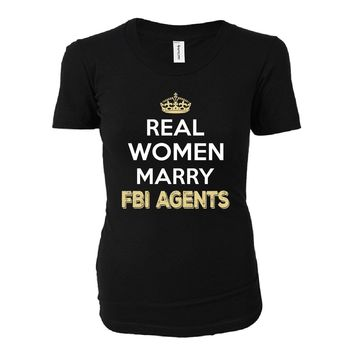 Real Women Marry Fbi Agents. Cool Gift - Ladies T-shirt