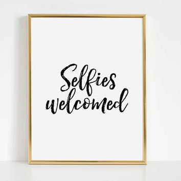 Funny Print,Funny Quote,Selfies Welcomed,Inspirational Poster,Treat Yo Self,Wall Art Print,Modern Art,Home Decor,Home Sign,Black And White