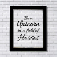 Be a Unicorn in a field of Horses - Floating Quote Beauty Motivational Inspirational Sign Be Unique