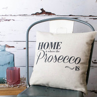 'Home Is Where Prosecco Is' Cushion Cover