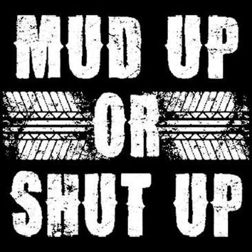 Mud Up Or Shut Up Tshirt. Great Printed Tshirt For Ladies Mens Style All Sizes And Colors Great Ideas For Xmas Gifts.
