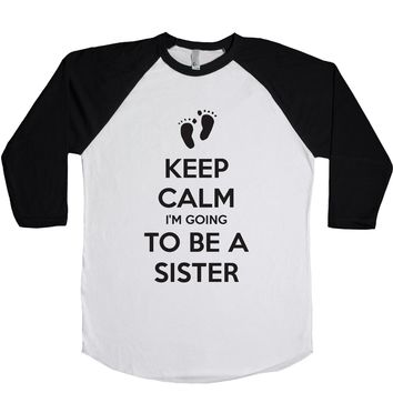 Keep Calm I'm Going To Be A Sister Unisex Baseball Tee