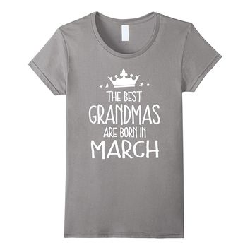 The Best Grandmas are born in March Birthday Gift T-Shirt