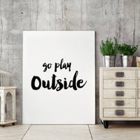 Printable quote,Go play outside,Typographic poster,Nursery art,Classroom decor,Playroom decor,Printable art