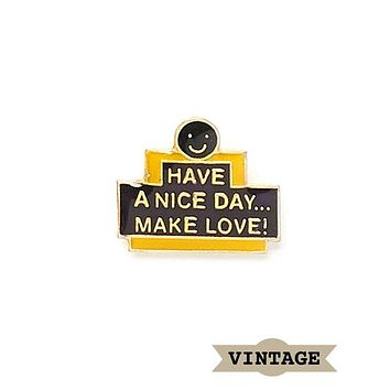 Have A Nice Day... Make Love! Vintage Pin