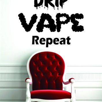 Drip Vape Repeat Wall Decal Sticker Vinyl Art Bedroom Room Home Decor Quote Vape Pen Teen Vaping
