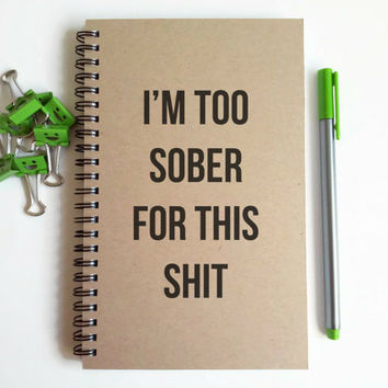 Writing journal, spiral notebook, cute diary, small sketchbook, scrapbook, memory book, 5x8 - I'm too sober for this shit, funny quote