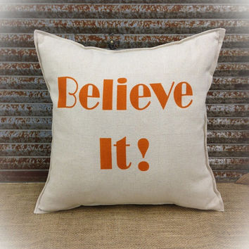 Decorative Pillow with Believe It! painted on the front of the pillow. COMPLETE pillow