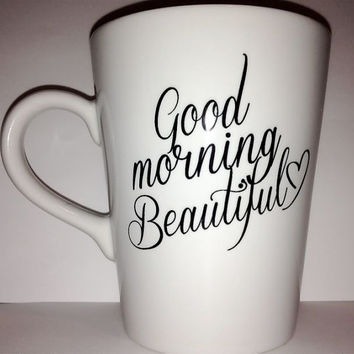Latte mug Good Morning Beautiful  mug by theprintedsurface on Etsy