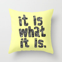 What It Is Throw Pillow by lush tart   Society6