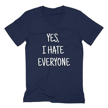 Yes I hate everyone funny sassy sarcasm graphic cool antisocial sarcastic gift idea  V Neck T Shirt