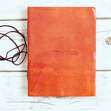 """Hard Things Are Hard"" Handmade Leather Journal"