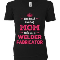 The Best Kind Of Mom Raises A Welder Fabricator - Ladies T-shirt