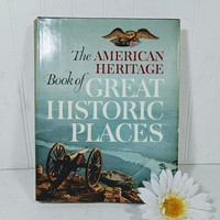 The American Heritage Book of Great Historic Places Second Edition ©1965 - Illustrated Pictorial History of America Where History Was Made